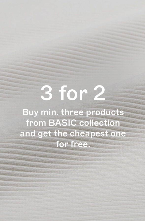 3 for 2. Buy min. three products from basic collection and pay for the price of two.
